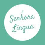 A Senhora Língua